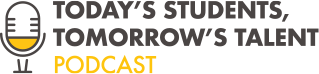 Today's Students, Tomorrow's Talent Podcast